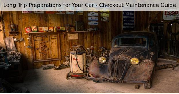 Long Trip Preparations for Your Car - Checkout Maintenance Guide